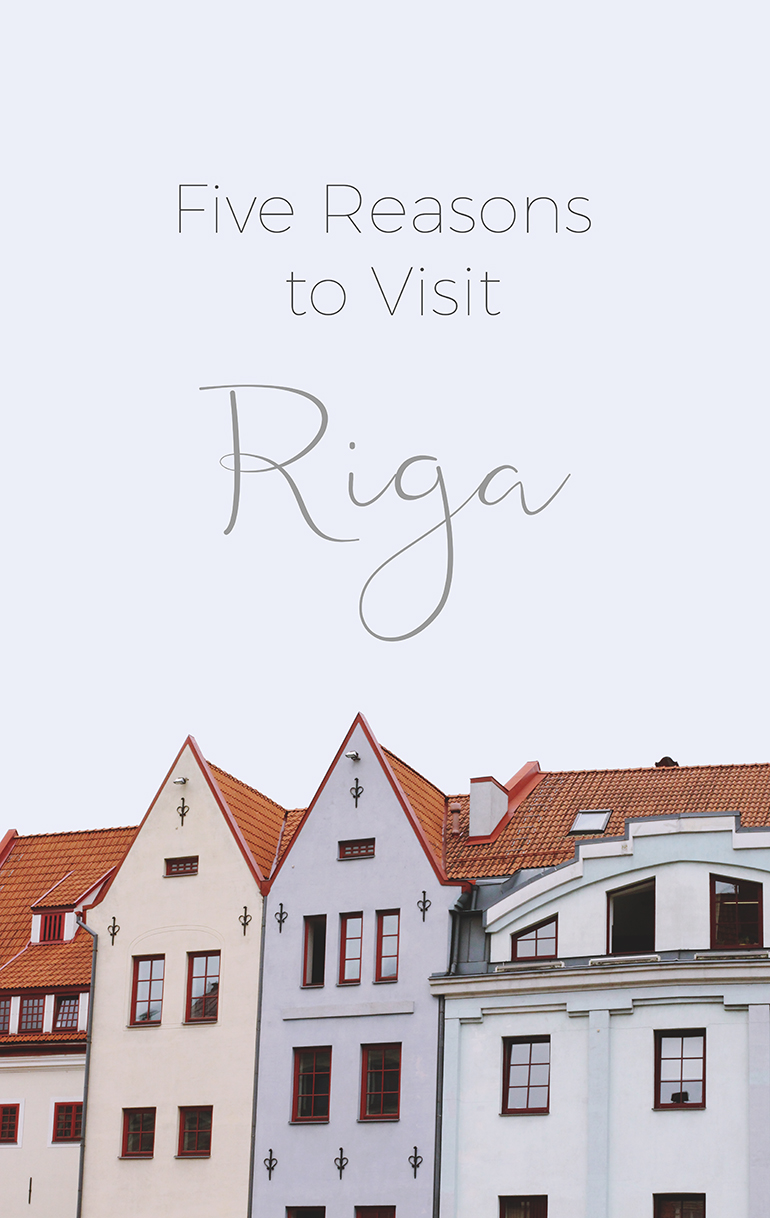 Reasons to visit Riga Latvia