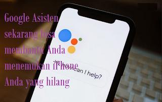 Google Asisten sekarang bisa membantu Anda menemukan iPhone Anda yang hilang