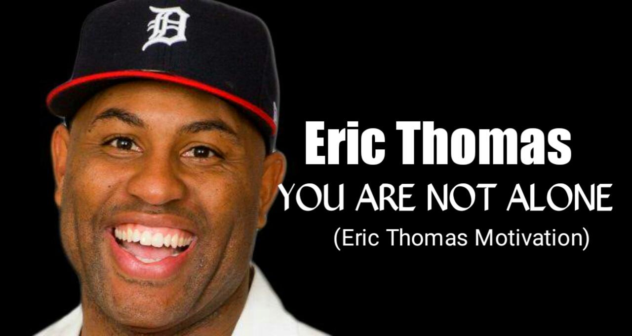Eric Thomas - YOU ARE NOT ALONE (Eric Thomas Motivation