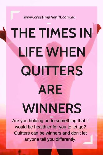 Are you holding on to something that it would be healthier for you to let go? Quitters can be winners and don't let anyone tell you differently. #quitters #winners