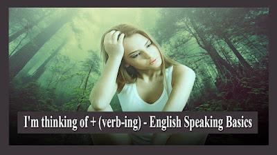 I'm thinking of + (verb-ing) - English Speaking Basics.jpg