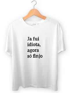 Camiseta com frase de Indireta - Já fui Idiota, Agora só finjo