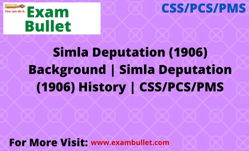 Simla Deputation (1906) Background | Simla Deputation (1906) History | CSS/PCS/PMS