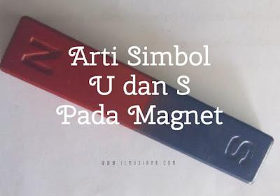 jelaskan apa arti simbol u dan s yang terdapat pada magnet