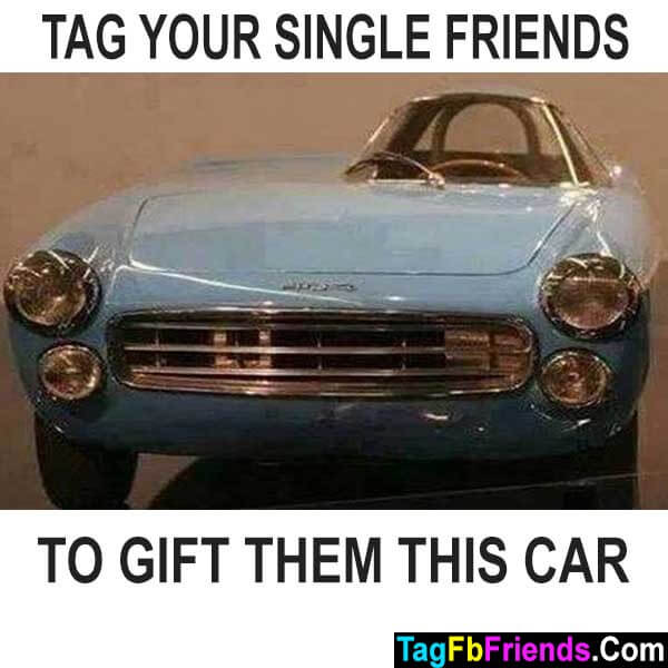 Tag your single friends to gift them car