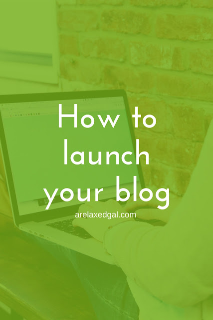 Looking to start a blog? Check out step 5 in this Starting a Blog series - launching your blog. | arelaxedgal.com