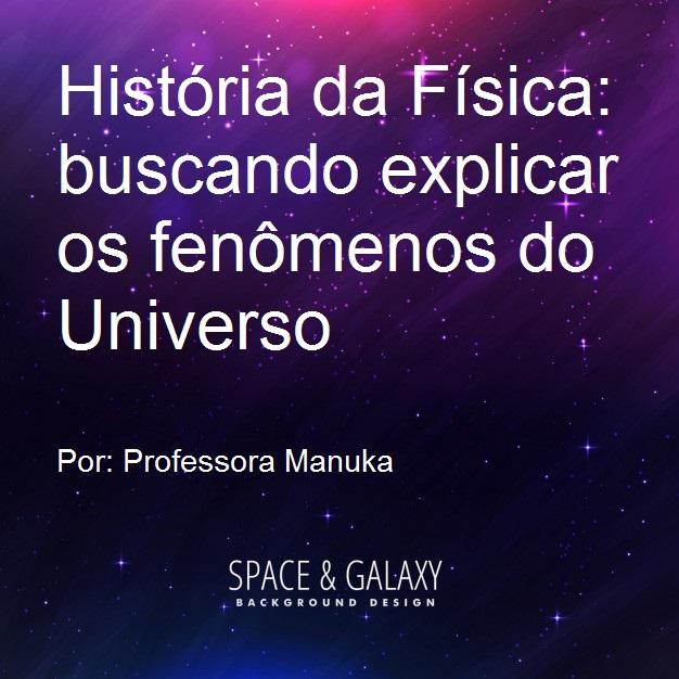 História da Física: buscando explicar os fenômenos do Universo
