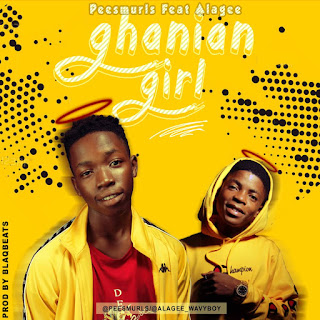 Peesmurls Ft Alagee Ghanaian Girl mp3 download, Nigeria latest song