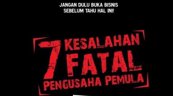 7 Kesalahan Fatal Pengusaha Pemula