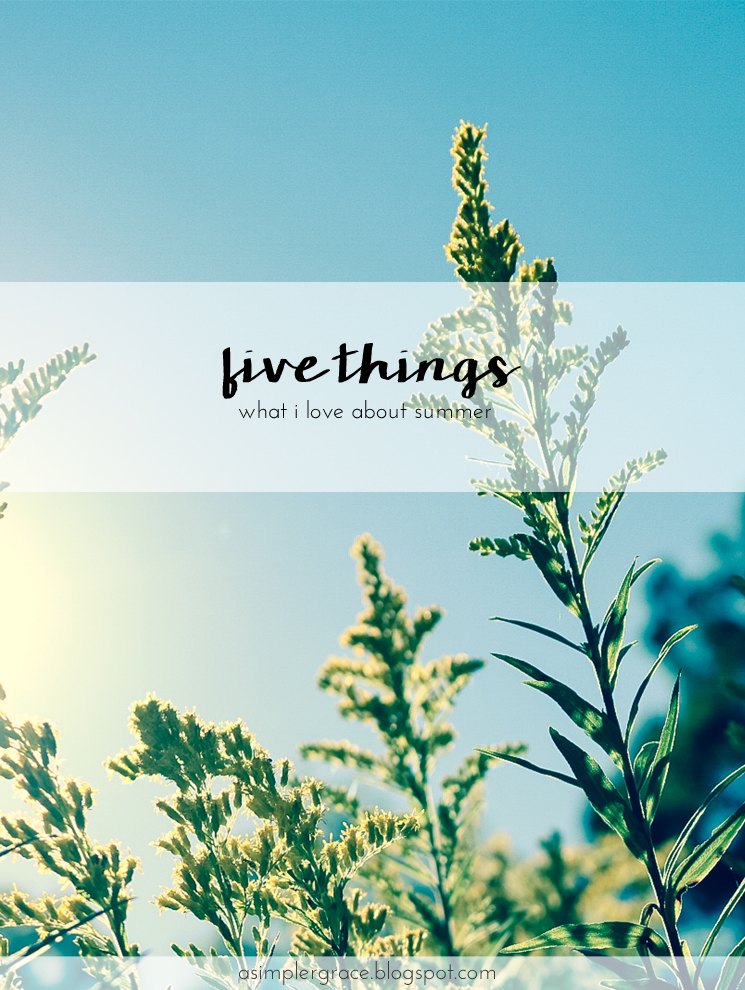 Five things about my love affair with summertime. #fivethings