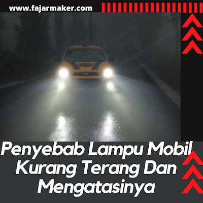 Penyebab Lampu Mobil Kurang Terang Dan Mengatasinya