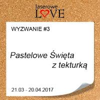 http://laserowelove.blogspot.com/2017/03/wyzwanie-3-wielkanocnie-pastelowo.html