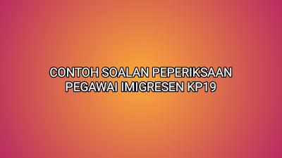 Contoh Soalan Peperiksaan Pegawai Imigresen KP19 2020