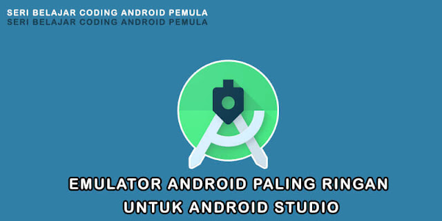Emulator Android Paling Ringan Untuk Android Studio - Emulator bawaan android studio akan terasa berat jika spek komputer atau laptop kita kurang memadai, alternatif terbaik emulator paling ringan ada disini.
