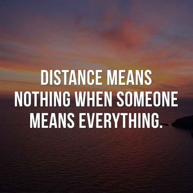 Distance means nothing when someone means everything. - Positive Quotes Images