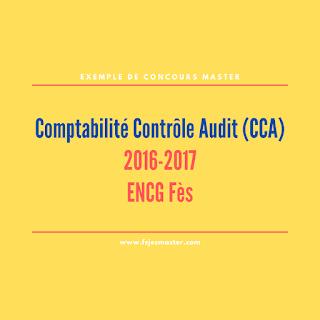 Exemple de Concours Master Comptabilité Contrôle Audit (CCA) 2016-2017 - ENCG Fès