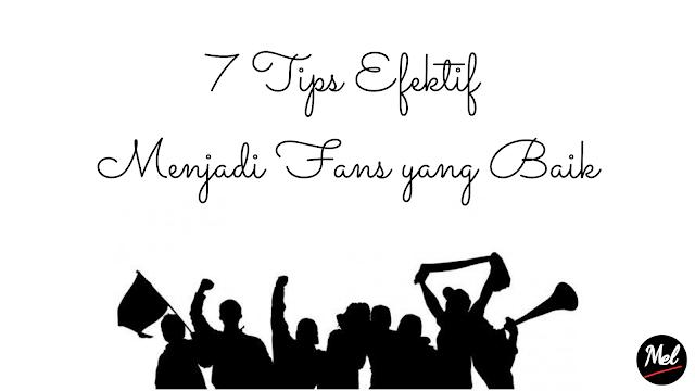 7 Tips Efektif Menjadi Fans yang Baik