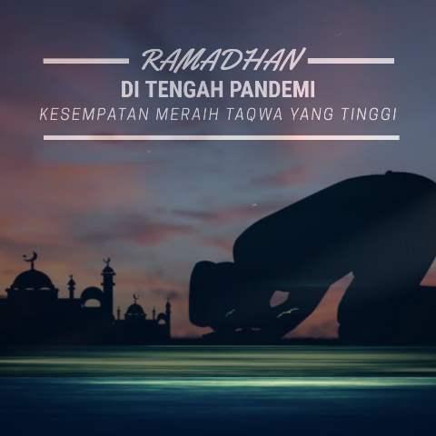 Ramadhan di Tengah Pandemi, Kesempatan Meraih Taqwa yang Tinggi