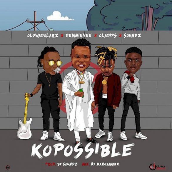 Oluwadolarz ft. Demmie Vee, Oladips, Soundz – Kopossible