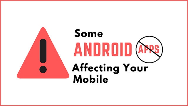 Some Android Apps Affecting Your Mobile And Data