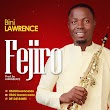 [Music] Bini Lawrence - Fejiro