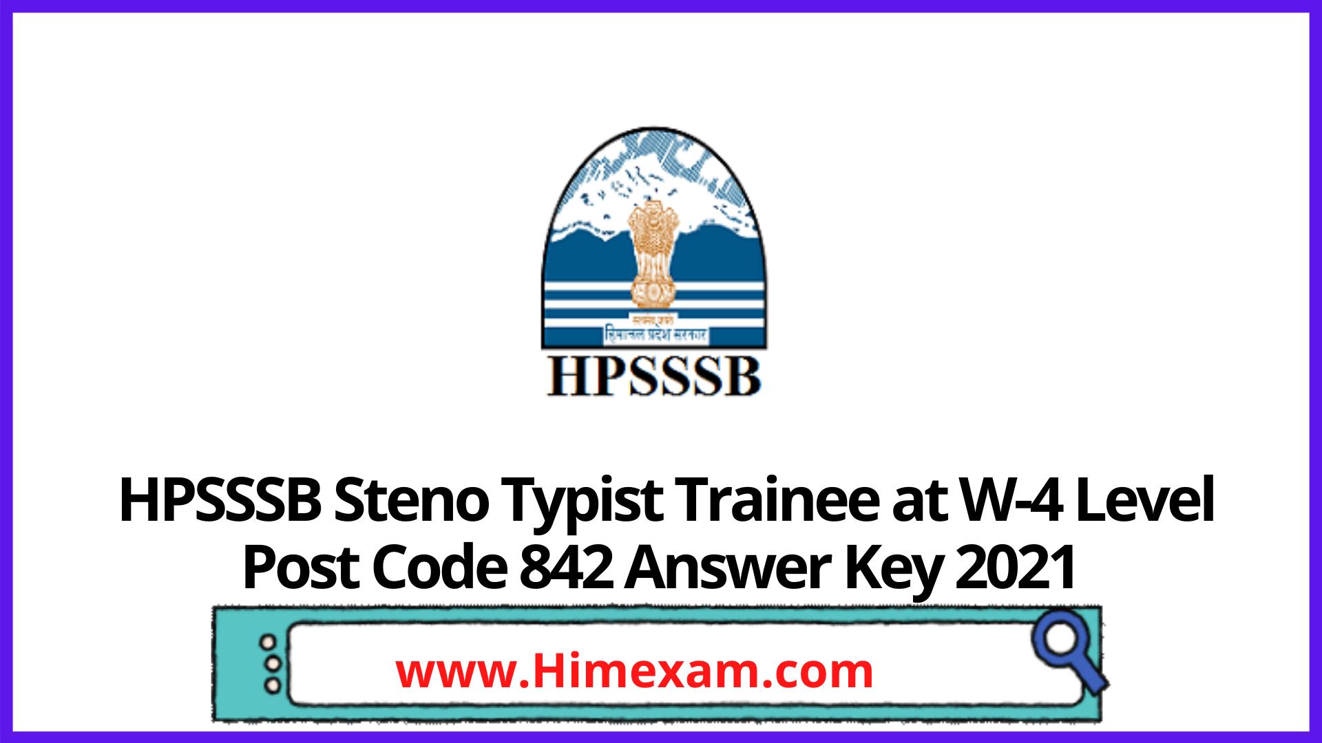 HPSSSB  Steno Typist Trainee at W-4 Level Post Code 842 Answer Key 2021