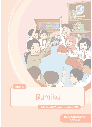 Buku Guru Kelas 6 Kurikulum 2013 Revisi 2018 Semester 2 Tema 8 Bumiku