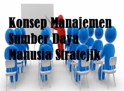 Konsep Manajemen Sumber Daya Manusia Stratejik