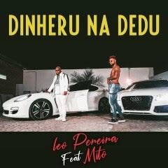 Léo Pereira - Dinheru Na Dedu (feat. Mito)