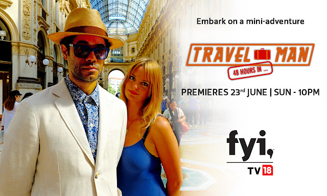"Switch on your vacation mode and go touristy the fun way as FYI TV18 airs""Travel Man: 48 Hours In"" this June"