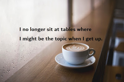 Image result for i no longer sit at tables where i might be the topic when i get up