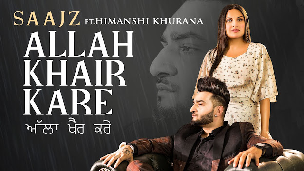 Allah Khair Kare  | Saajz Ft Himanshi Khurana| Sandeep Sharma| New Punjabi Songs 2020 Lyrics Planet
