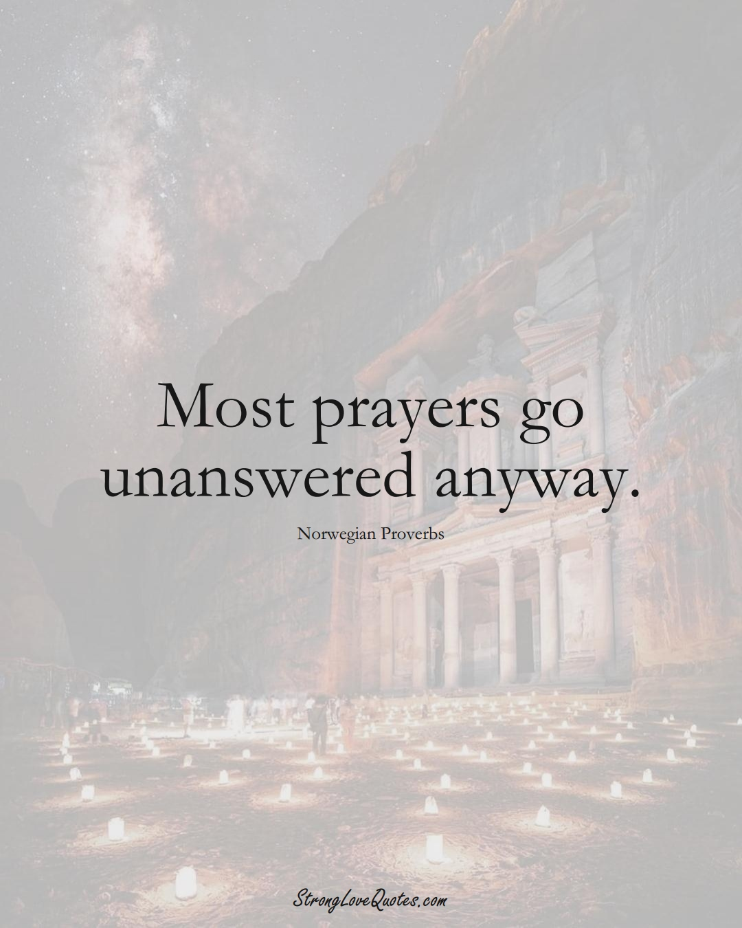 Most prayers go unanswered anyway. (Norwegian Sayings);  #EuropeanSayings