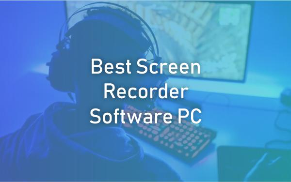 Best Screen Recorder Software PC