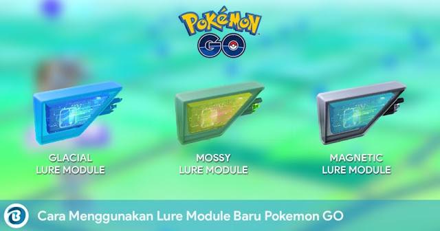 Cara Menggunakan Lure Module Baru Pokemon GO (Glacial, Mossy, & Magnetic)