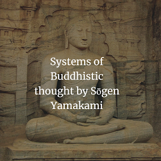 Systems of Buddhistic thought by Sōgen Yamakami