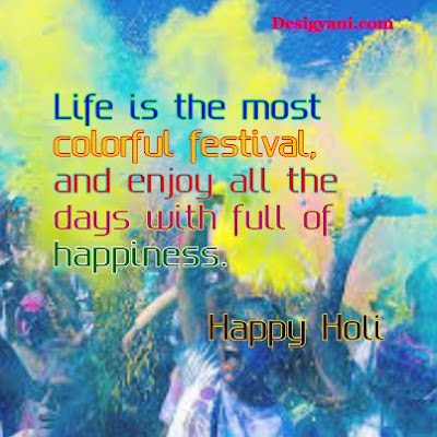 Life is the most colorful festival, Happy Holi