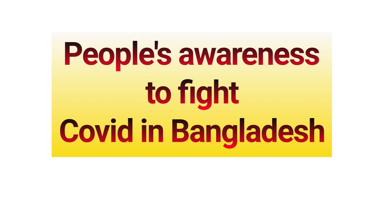 Peoples awareness to fight Covid in Bangladesh