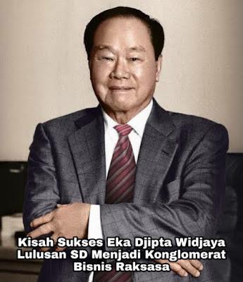 Kisah Sukses Eka Djipta Widjaya, Lulusan SD Menjadi Konglomerat Bisnis Raksasa di Indonesia