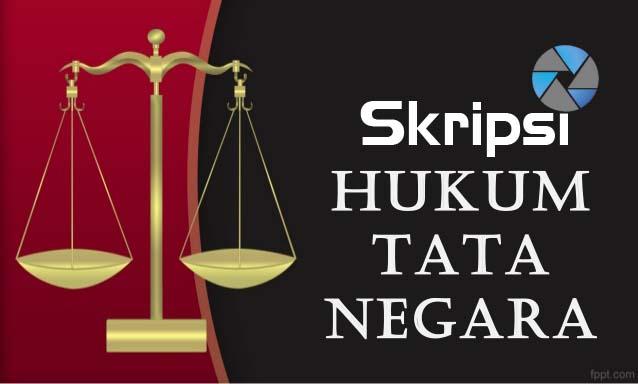 Download Contoh Skripsi Jurusan Hukum Tata Negara Gratis