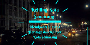 Keliling Kota Semarang: Menikmati Suasana Heritage dan Kuliner Kota Semarang