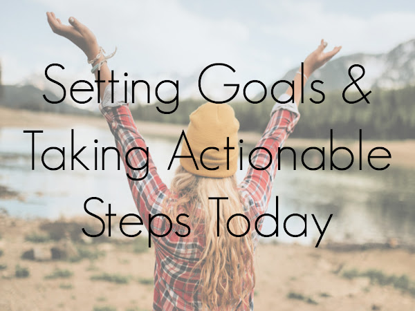 Setting Goals and Taking Actionable Steps Today