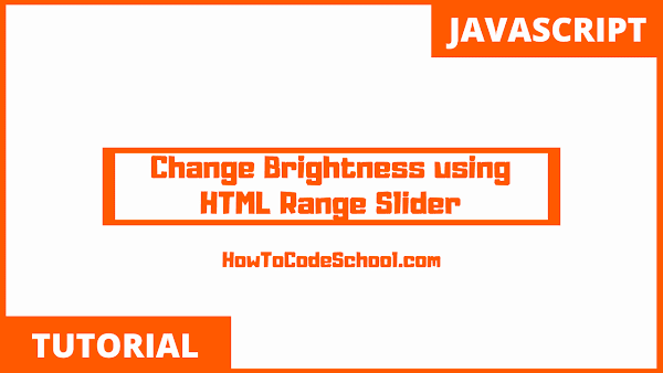 Change Brightness using HTML Range Slider