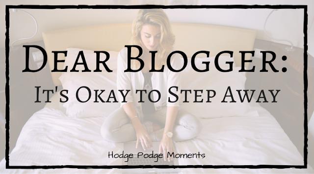 Dear Blogger: It's Okay to Step Away