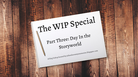 The WIP Special // Part Three: A Day in the Storyworld