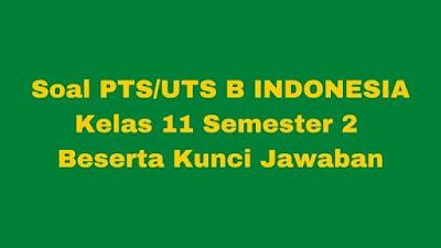 Soal PTS/UTS B Indonesia Kelas 11 Semester 2 SMA/SMK Beserta Jawaban