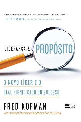 Liderança e propósito: O novo líder e o real significado do sucesso - Fred Kofman