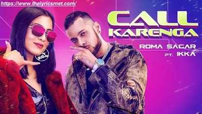 Call Karenga Song Lyrics | Roma Sagar ft. Ikka | Latest Punjabi songs 2020