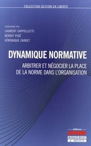 Télécharger Livre  Dynamique normative - Arbitrer et négocier la place de la norme dans l'organisation pdf
