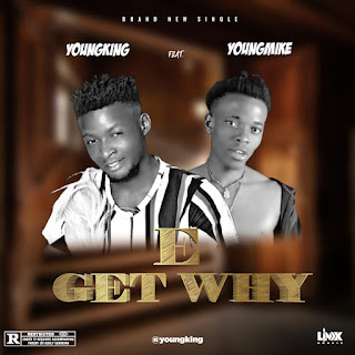Youngking Ft Youngmike  E Get Why
